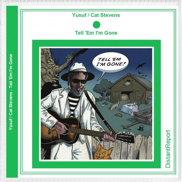 Yusuf / Cat Stevens Tell 'Em I'm Gone - Distant Report